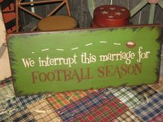 """Primitive  Holiday Wooden Hand Painted SPORT sign, FOOTBall  Sign -  """" We Interrupt this Marriage for FootBall Season """"  Country  Mancave"""