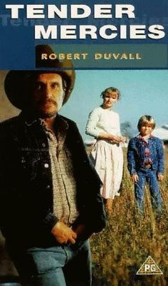 Tender Mercies------ I love this movie, Robert Duvall is great in it.