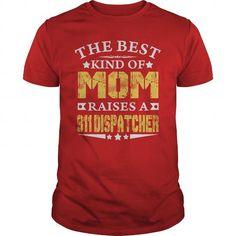 911 DISPATCHER THE BEST MOM RAISES A 911 DISPATCHER TSHIRTS