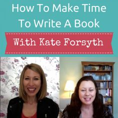 How to Make Time to Write a Book. An Interview With Kate Forsyth about how mums who write fit writing into their lives.