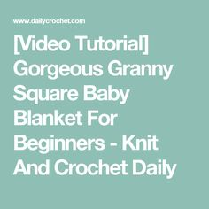 [Video Tutorial] Gorgeous Granny Square Baby Blanket For Beginners - Knit And Crochet Daily
