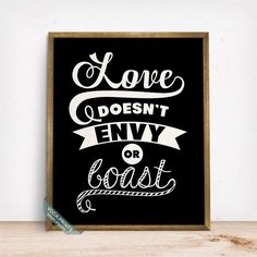 LOVE DOESNT ENVY OR BOAST TYPOGRAPHY PRINT by Voca Prints! Typography can be enjoyable in any walls to give a little lift of mood, motivate to move forward and to pursue your dreams.