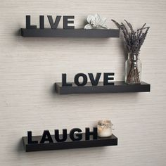 @Overstock - Words that inspire make a clear statement on your wall. Add a positive focus in your room with this set 'Live, Love, Laugh' wall mount shelves in espresso finish. Easy to install with no visible connectors or hanging hardware. All hardware included.http://www.overstock.com/Home-Garden/Laminate-Live-Love-Laugh-Inspirational-Wall-Shelves-Set-of-3/7752380/product.html?CID=214117 $37.99