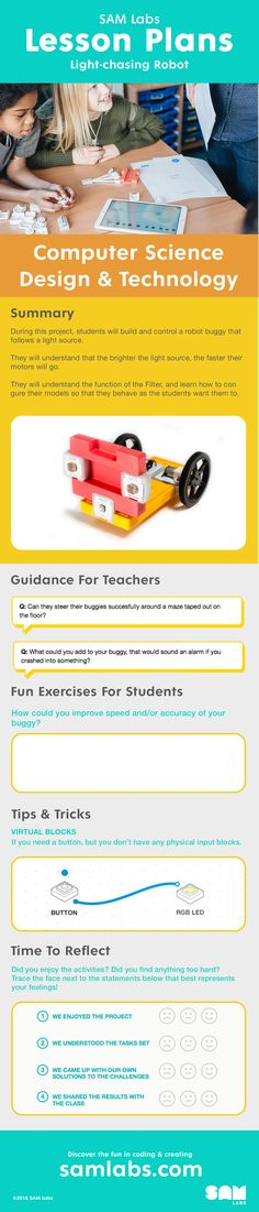 Explore this SAM Labs lesson plan to build a Light-chasing Robot and control the buggy that follows a light source!   All SAM Labs lesson plans are aligned with the curriculum and teach your students about computational thinking, inputs and outputs and much more.    #lessonplan #coding #programming #somputing #primary #elementary #education #learning #project #IoT #fun #STEM