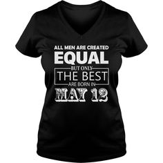 All Men Created Equal But The Best Are Born In MAY 12 Shirt #gift #ideas #Popular #Everything #Videos #Shop #Animals #pets #Architecture #Art #Cars #motorcycles #Celebrities #DIY #crafts #Design #Education #Entertainment #Food #drink #Gardening #Geek #Hair #beauty #Health #fitness #History #Holidays #events #Home decor #Humor #Illustrations #posters #Kids #parenting #Men #Outdoors #Photography #Products #Quotes #Science #nature #Sports #Tattoos #Technology #Travel #Weddings #Women