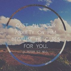 1 Peter 5:7 // Cast all your anxiety on Him because He cares for you. THIS IS MY LIFE VERSE.