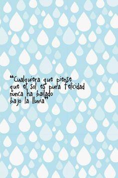 Cualquiera que piense que el sol es pura felicidad nunca ha bailado bajo la lluvia