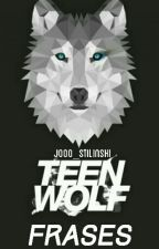 Lee Frase #3 de la historia ~Frases Teen Wolf~ por Jooo_Stilinski (HeyIt'sHannah) con 1,005 lecturas. werecoyote, bansh...