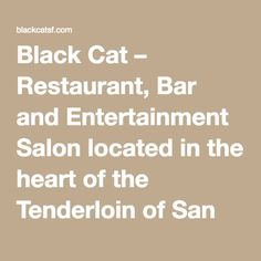 Black Cat – Restaurant, Bar and Entertainment Salon located in the heart of the Tenderloin of San Francisco