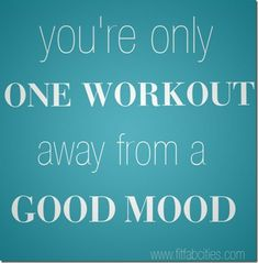 Exercising makes you in a better mood(: Exercise when your angry, happy, sad (no matter how sad you are), after a win, after a lose, after everthing and even before! (: Like Nike says, just do it  . im guilty this is ME! :0