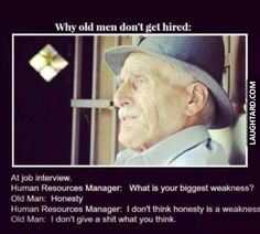 Why old men don't get hired #lol #laughtard #lmao #funnypics #funnypictures #humor  #oldmen #funnyoldman