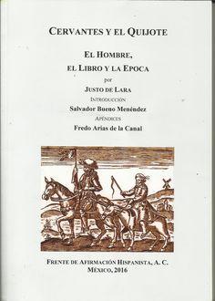 Cervantes y el Quijote : el hombre, el libro y la época / por Justo de Lara ; introducción, Salvador Bueno Menendez ; prólogo, Fredo Arias de la Canal. -- 2ª ed. facs. corr.. -- Mexico, D.F. : Frente de Afirmación Hispanista, 2016 en http://absysnetweb.bbtk.ull.es/cgi-bin/abnetopac01?TITN=544830