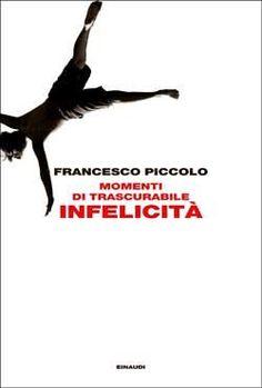 Francesco Piccolo, Momenti di trascurabile infelicità, L'Arcipelago - DISPONIBILE ANCHE IN EBOOK