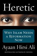 Heretic: Why Islam Needs a Reformation Now by Ayaan Hirsi Ali. In what is sure to be her most controversial book to date, Ayaan Hirsi Ali makes a powerful case that a religious Reformation is the only way to end the terrorism, sectarian warfare, and repression of women and minorities that each year claim thousands of lives throughout the Muslim world. With bracing candor, the brilliant, charismatic, and uncompromising author of the bestselling Infidel and Nomad argues that it is foolish to…