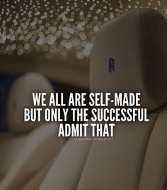We are all self-made, but only the successful will admit it.