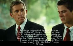 I want you to be forever strong on the field so you'll be forever strong off it.   One of the saddest parts of the movie