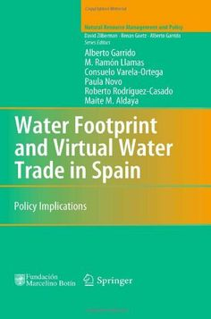 Water Footprint and Virtual Water Trade in Spain: Policy Implications (Natural Resource Management and Policy) by Alberto Garrido. $139.00. Publication: April 7, 2010. Publisher: Springer; 1st Edition. edition (April 7, 2010). Edition - 1st Edition.. 165 pages