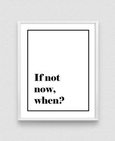 If Not Now When Inspirational Print Typography Quote