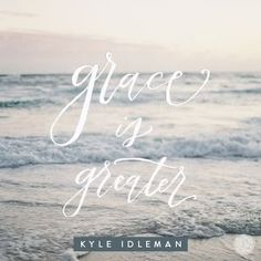 It's my prayer you won't miss grace, but rather will powerfully experience the grace effect in your life — and no matter what you have done, no matter what has been done to you, you will personally experience the truth that grace is greater.  -Kyle Idleman