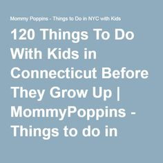 120 Things To Do With Kids in Connecticut Before They Grow Up | MommyPoppins - Things to do in Connecticut with Kids