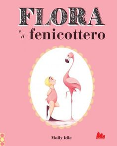 Flora e il fenicottero - Italian edition of Flora & the Flamingo!