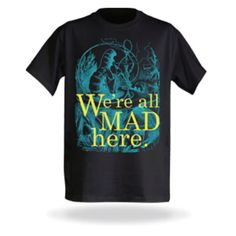 """ThinkGeek shirt.  """"we are all mad here"""""""