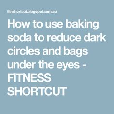 How to use baking soda to reduce dark circles and bags under the eyes - FITNESS SHORTCUT