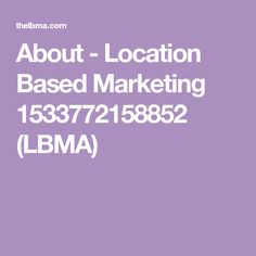 About - Location Based Marketing Association (LBMA) Marketing Association, Base