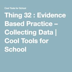 Thing 32 : Evidence Based Practice – Collecting Data   Cool Tools for School