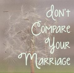 Stop comparing ! It just says a lot about you and how caught up you are with other peoples life's.