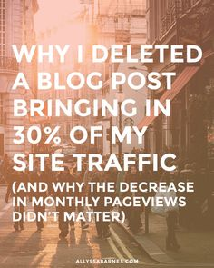 Why I deleted a blog post bringing in 30% of my site traffic (and why the decrease in monthly pageviews didn't matter)