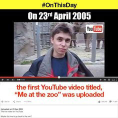OnThisDay The first YouTube video was uploaded. What was your first youtube video.