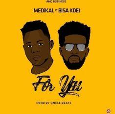 """Mp3 Download: Medikal - """"For You"""" Ft. Bisa Kdei"""