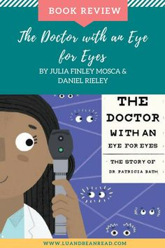 Review: The Doctor with an Eye for Eyes: The Story of Dr. Patricia Bath. A nonfiction picture book about the scientist and founder of the American Institute for the Prevention of Blindness.