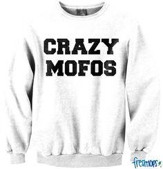 Crazy Mofos #freshtops want!!!!! http://www.fresh-tops.com/products/crazy-mofos-crewneck @Shaylin McIntyre Warczynski I neeeeed this haha jk.... But serouisly:)