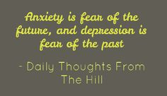 Anxiety is fear of the future, and depression is fear - Pin A Quote