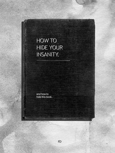 How to hide your insanity and how to hide this book, books, literature, reading Tumblr Book, Books To Read, My Books, Dark Books, Reading Books, Le Vent Se Leve, Under Your Spell, Book Lists, Book Worms