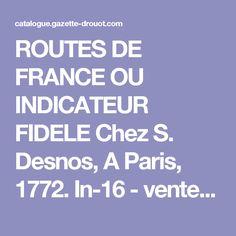 ROUTES DE FRANCE OU INDICATEUR FIDELE Chez S. Desnos, A Paris, 1772. In-16 - ventes aux enchères Drouot