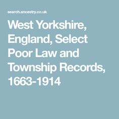 West Yorkshire, England, Select Poor Law and Township Records, 1663-1914