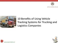 10 Benefits Of GPS Vehicle Tracking System For the Trucking Fleets by aryaomnitalk via slideshare