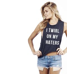 I Twirl On My Haters Muscle Tank | Umm yes! Always stay gracious, the best revenge is your paper...