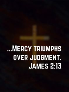 For judgment is without mercy to one who has shown no mercy. Mercy triumphs over judgment. Mercy Quotes, Faith Quotes, Prayer Scriptures, Bible Verses Quotes, Christus Tattoo, Spiritual Quotes, Positive Quotes, Meant To Be Quotes, Quotes About God