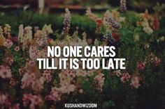 no one cares until its too late