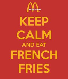 keep calm and eat a french fries