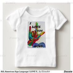 ASL American Sign Language I LOVE YOU MORE Tee Shirts