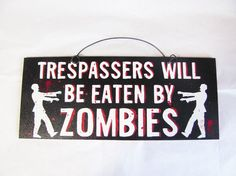Zombie Sign. Trespassers will be eaten by zombies.. $12.00, via Etsy.