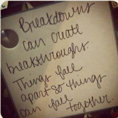 My Saying.... Things fall apart so better things can come together <3