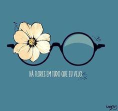 Há flores em tudo que eu vejo.