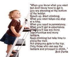 When you know what you want but don't know how to get it, you are standing at the bottom of the ladder.
