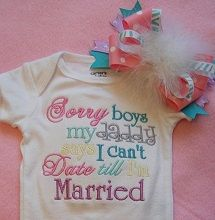Sorry boys my daddy says i can't date till I'm married. Perfect <3